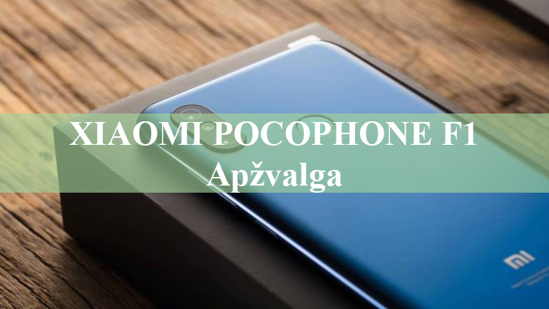 XIAOMI POCOPHONE F1 apžvalga