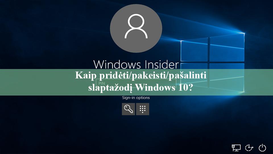 Kaip pridėti pakeisti pašalinti slaptažodį Windows 10