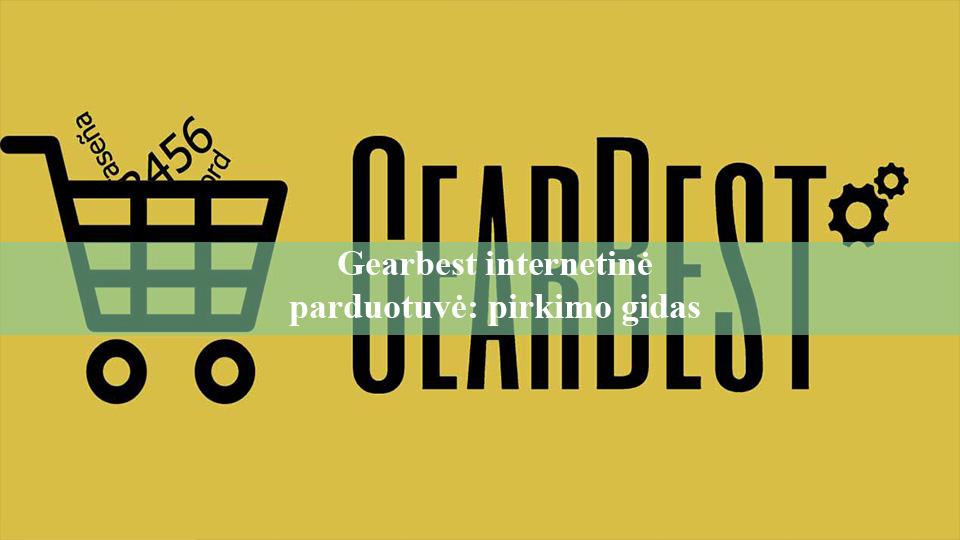 Gearbest internetinė parduotuvė pirkimo gidas