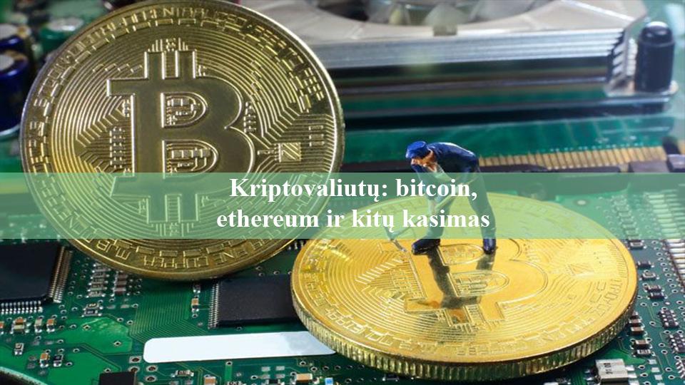 Kriptovaliutų bitcoin, ethereum ir kitų kasimas